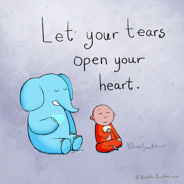 Let your tears open your heart