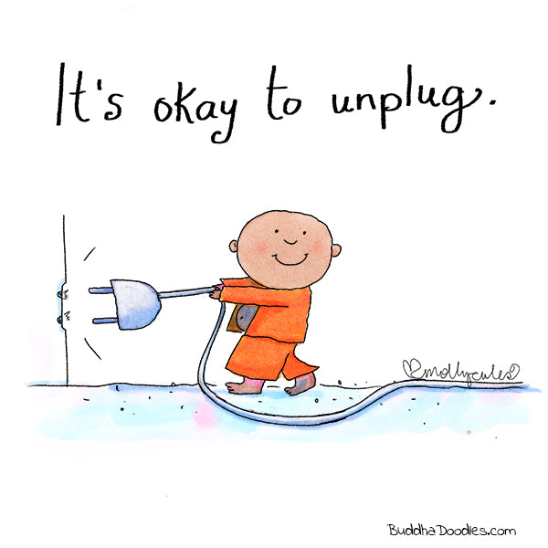 It's okay to unplug