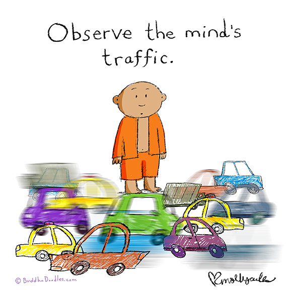 Observe the mind's traffic