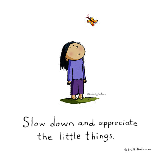Slow down and appreciate the little things