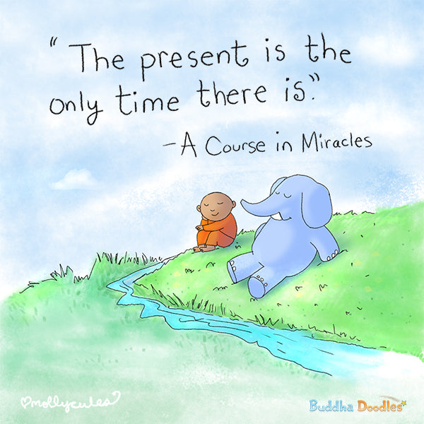 The Present is the Only Time There Is | Buddha Doodle
