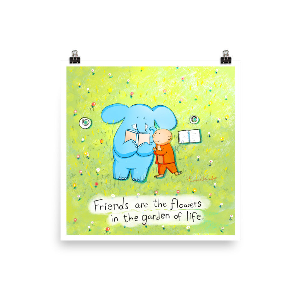 Art Print:  Friends are the flowers in the garden of life (VIP)