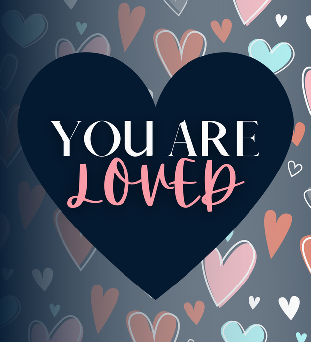 You Are Loved Card - SPECIAL EDITION