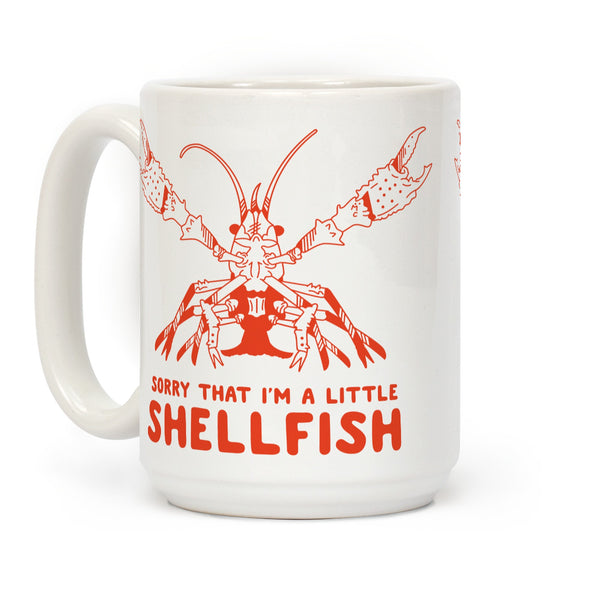 Sorry That I'm a Little Shellfish Ceramic Coffee Mug by LookHUMAN