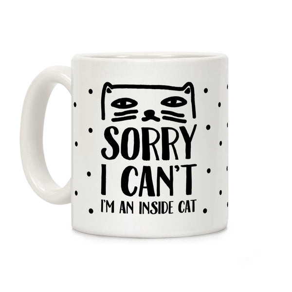 Sorry I Can't I'm An Inside Cat Ceramic Coffee Mug by LookHUMAN
