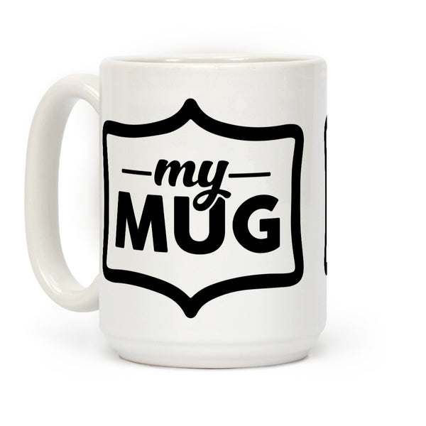 My Mug Ceramic Coffee Mug by LookHUMAN
