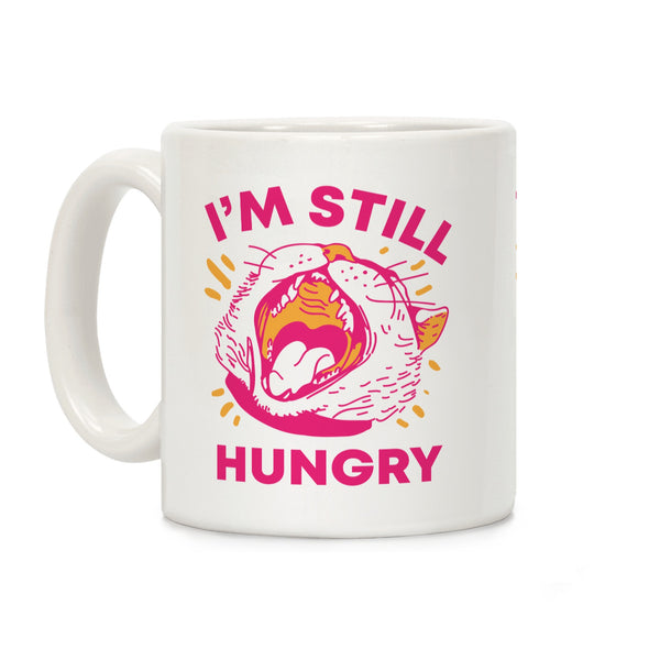 I'm Still Hungry Ceramic Coffee Mug by LookHUMAN