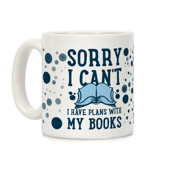 Sorry I Can't I Have Plans with My Books Ceramic Coffee Mug by LookHUMAN