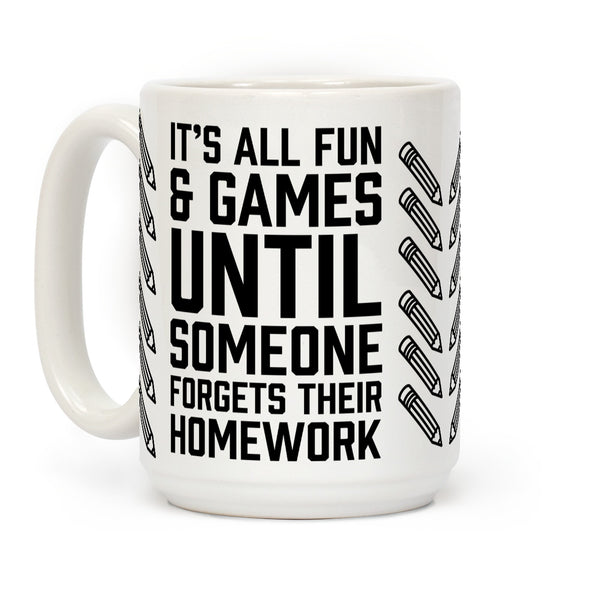 It's All Fun And Games Until Someone Forgets Their Homework Ceramic Coffee Mug by LookHUMAN