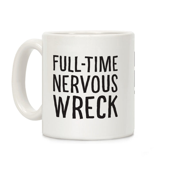 Fulltime Nervous Wreck Ceramic Coffee Mug by LookHUMAN