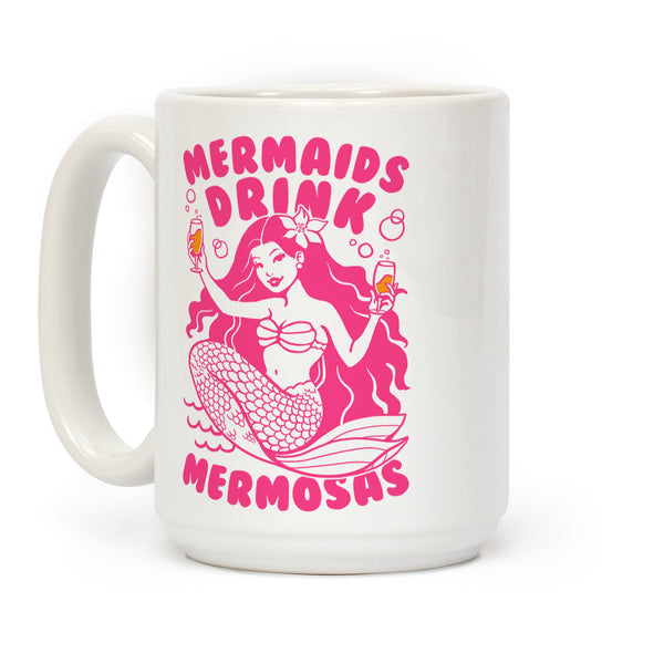 Mermaids Drink Mermosas Ceramic Coffee Mug by LookHUMAN