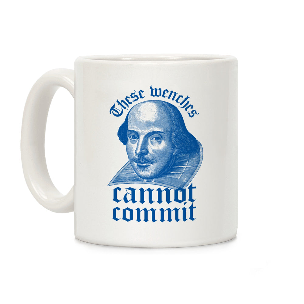 These Wenches Cannot Commit Ceramic Coffee Mug by LookHUMAN