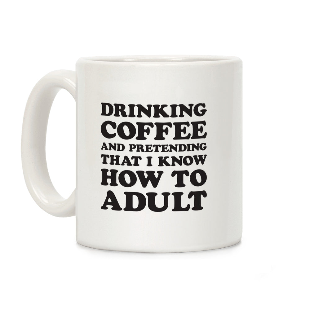 Drinking Coffee And Pretending To Adult Ceramic Coffee Mug by LookHUMAN