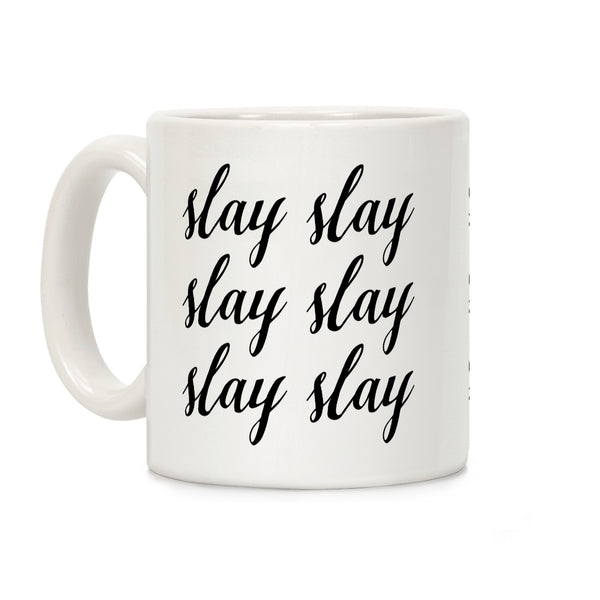 Slay Slay Slay Slay (Cursive Ceramic Coffee Mug by LookHUMAN