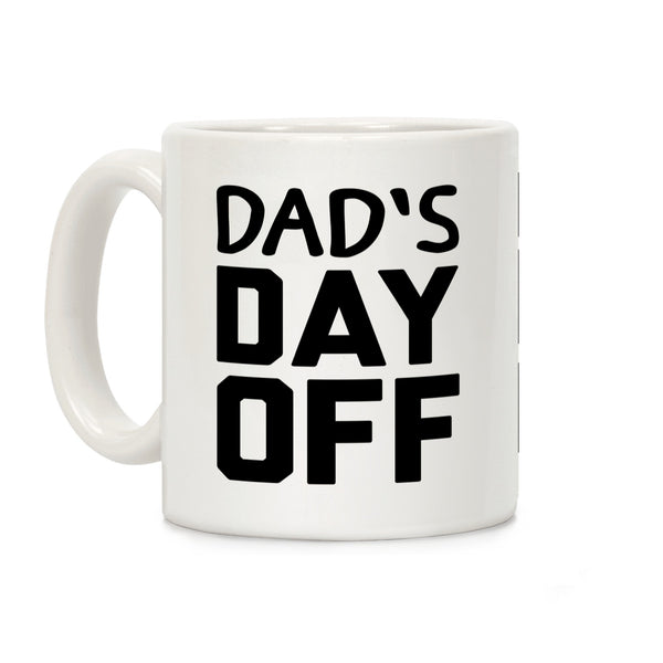 Dad's Day Off Ceramic Coffee Mug by LookHUMAN