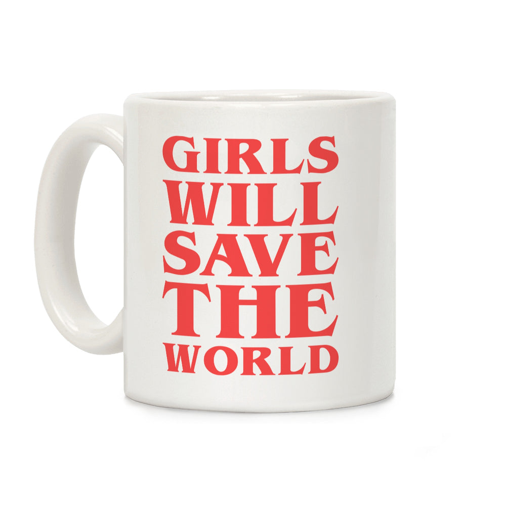 Girls Will Save The World Ceramic Coffee Mug by LookHUMAN