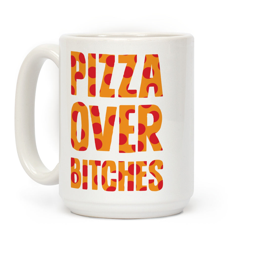 Pizza Over Bitches Ceramic Coffee Mug by LookHUMAN