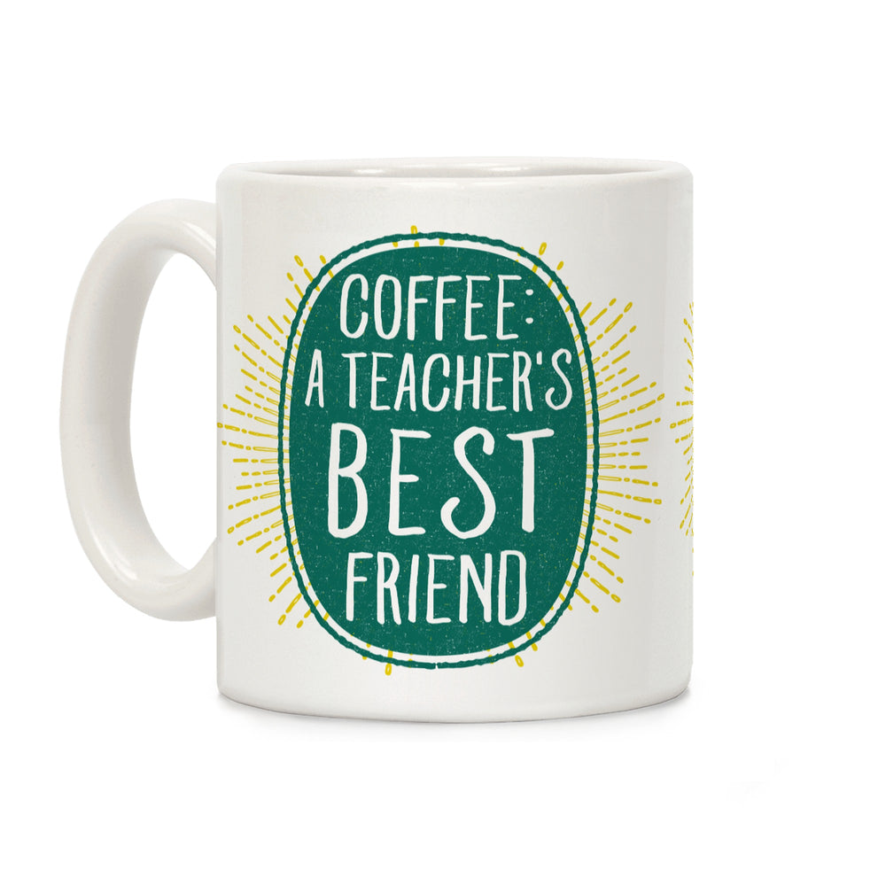 Coffee: A Teacher's Best Friend Ceramic Coffee Mug by LookHUMAN