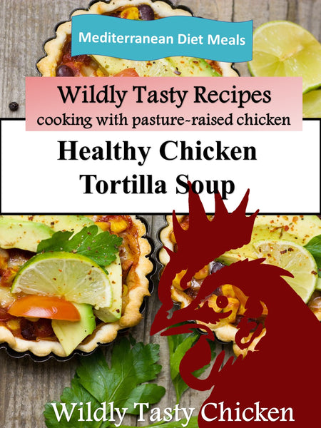 Wildly Tasty Chicken Tortilla Soup
