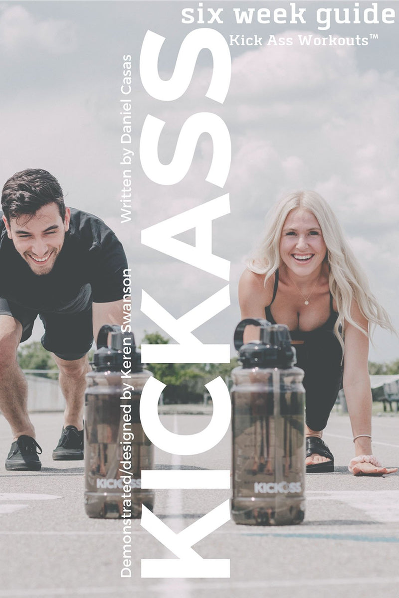 Kick Ass Workouts™ Guide Kick Ass Workouts 6 Week Guide
