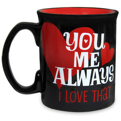 You Me Always I Love That Mug