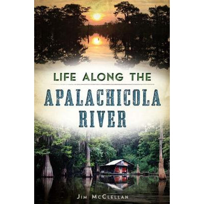 Life Along the Appalachicola, By Jim McClellan