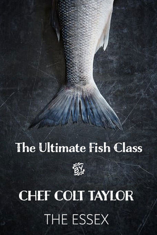 6/18 The Ultimate Fish Class with Chef Colt Taylor of The Essex Restaurant