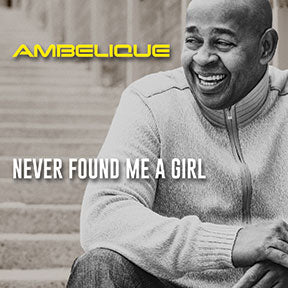 Ambelique - Never Found Me A Girl - Single