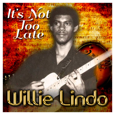 Willie Lindo - It s Not Too Late - [Album]