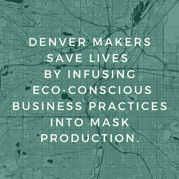 Denver Makers Save Lives by Infusing Eco-Conscious Business Practices Into Mask Production