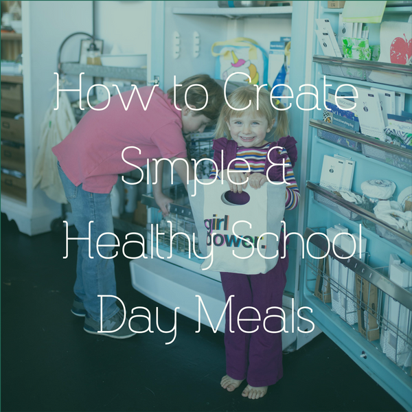 How to Create Simple & Healthy School Day Meals