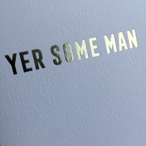 'Yer Some Man' Luxury Foil Embossed Card