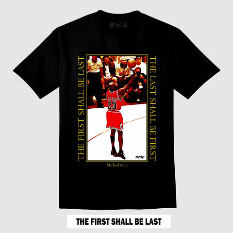 FIRST SHALL BE LAST (Black T-Shirt)