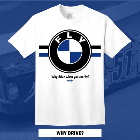 WHY DRIVE? (WHITE SHIRT)