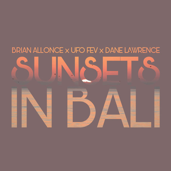 Brian Allonce x UFO Fev x Dane Lawrence - Sunsets in Bali