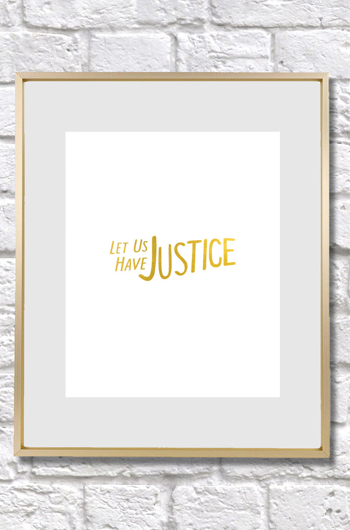 Let Us Have Justice - 8x10 Print with Gold Foil Finish