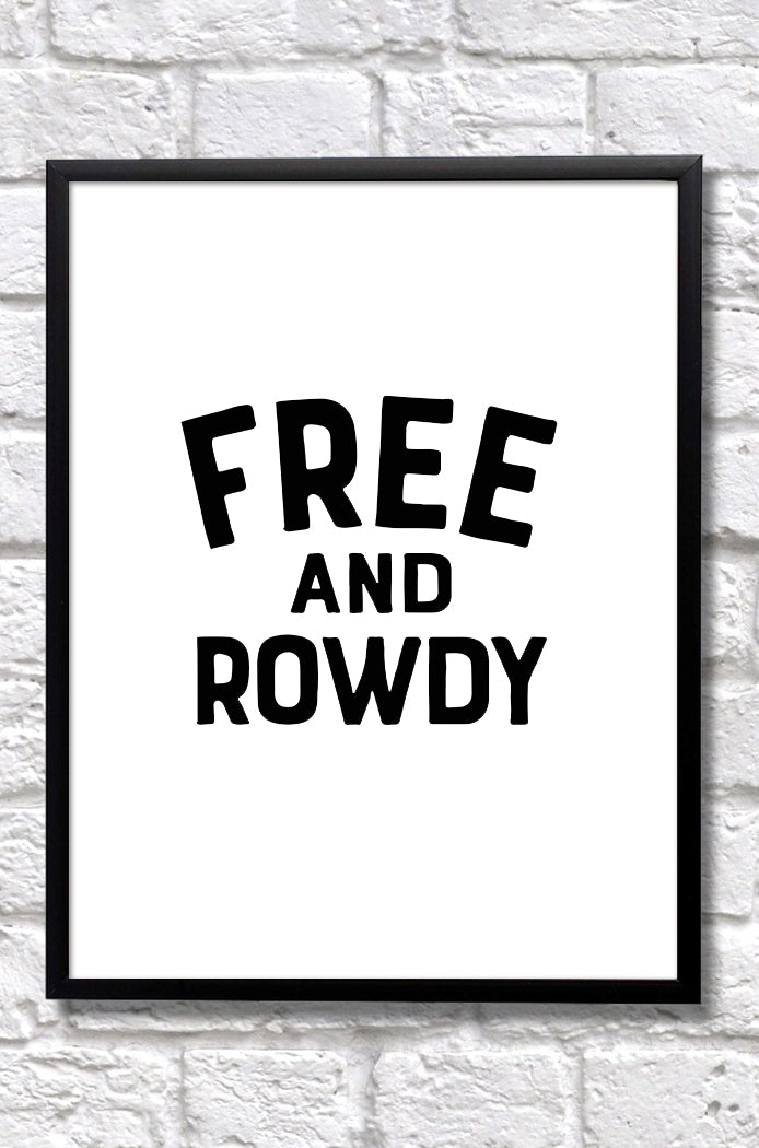 Free and Rowdy - 8x10 Print