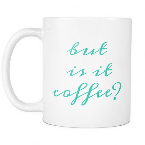 BUT IS IT COFFEE 11OZ COFFEE MUG