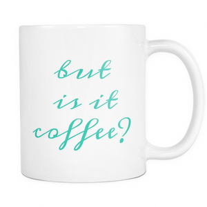 BUT IS IT COFFEE 11OZ COFFEE MUG - decadenceboutique - 1