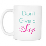 I DON'T GIVE A SIP CUP - decadenceboutique - 2
