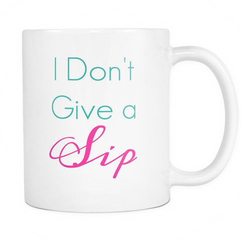I DON'T GIVE A SIP CUP