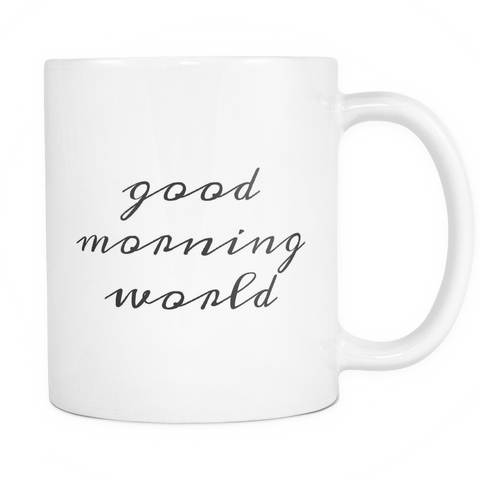 good morning world 11oz coffee mug