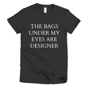 THE BAGS UNDER MY EYES ARE DESIGNER TEE IN BLACK - decadenceboutique - 1