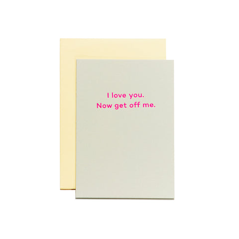 I love you. Now get off me card by Mean Mail