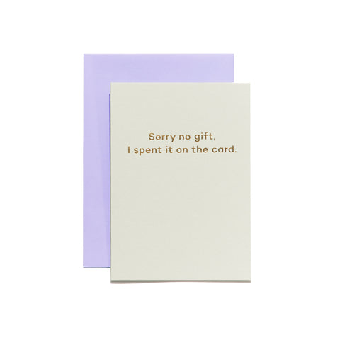 Sorry no gift, I spent it on the card - card by Mean Mail