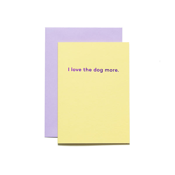 I love the dog more card by Mean Mail