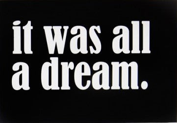 It Was All A Dream print 50x70cm Unframed by SOOuK