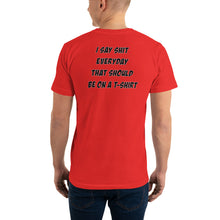 "Load image into Gallery viewer, Funny Men's T Shirt ""I Say Shit"" - t-blurt.com"