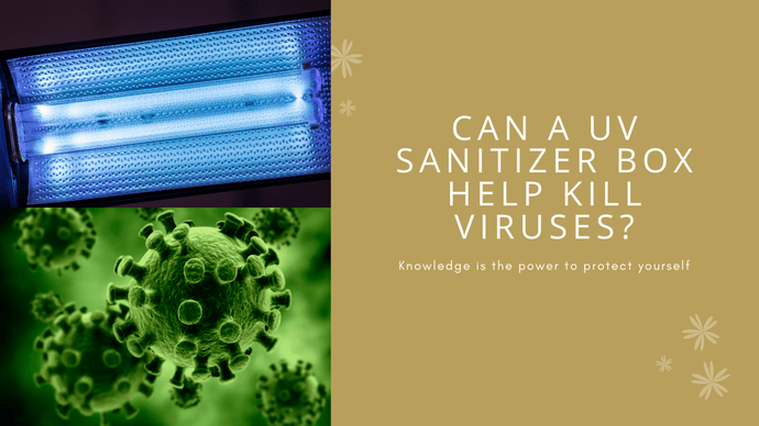 Can a UV Sanitizer Box Kill Viruses?