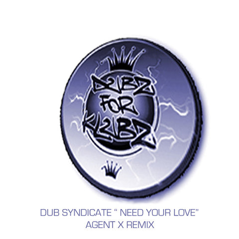 "DUB SYNDICATE "" NEED YOUR LOVE"" AGENT X REMIX"